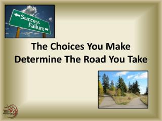 The Choices You Make Determine The Road You Take