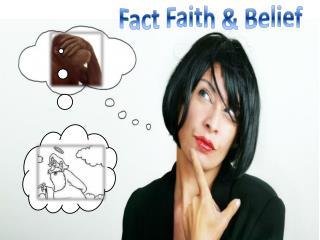 Fact Faith & Belief