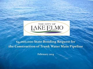 $4,ooo,ooo State Bonding Request for  the Construction of Trunk Water Main Pipeline February 2014