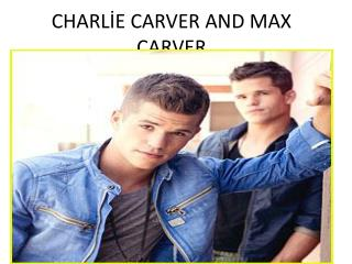CHARLİE CARVER AND MAX CARVER