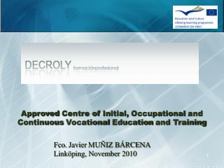 Approved  Centre of  Initial ,  Occupational  and  Continuous Vocational Education  and Training