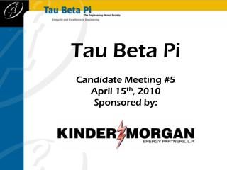 Tau Beta Pi Candidate Meeting  #5 April 15 th ,  2010 Sponsored by :