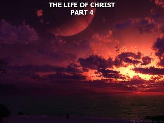 THE LIFE OF CHRIST PART 4