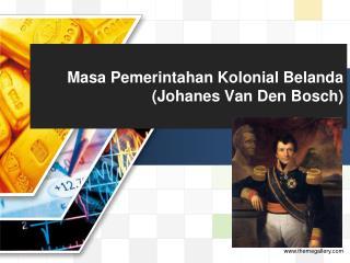 Masa Pemerintahan Kolonial Belanda ( Johanes  Van Den Bosch)