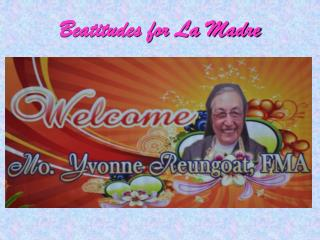 Beatitudes for La Madre