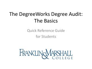The  DegreeWorks  Degree  Audit: The Basics