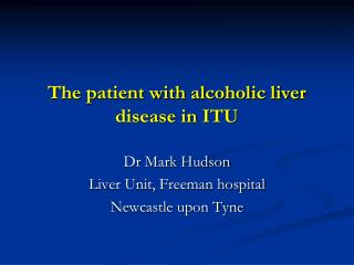 The patient with alcoholic liver disease in ITU