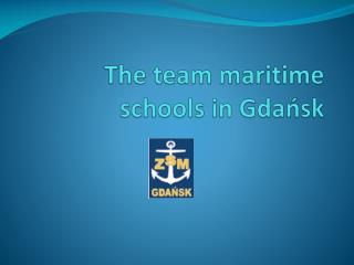 The  team  maritime schools in  Gdańsk