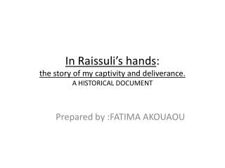 In Raissuli's hands : the story of my captivity and deliverance. A HISTORICAL DOCUMENT