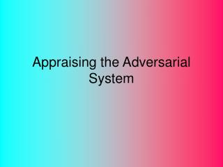 Appraising the Adversarial System