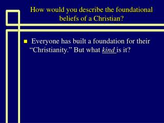 How would you describe the foundational beliefs of a Christian?