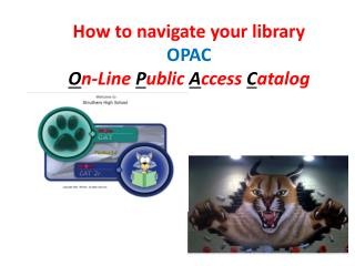 How to navigate your library OPAC O n-Line  P ublic  A ccess  C atalog