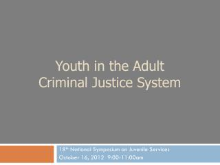 Youth in the Adult Criminal  Justice System