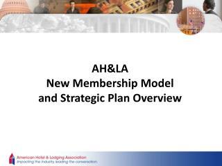 AH&LA  New Membership Model a nd Strategic Plan Overview
