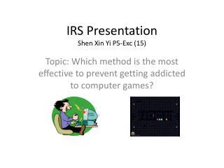 IRS Presentation Shen Xin Yi P5-Exc (15)