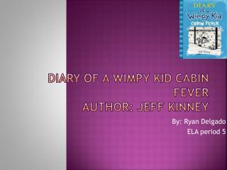 Diary of a wimpy kid cabin fever Author: Jeff Kinney