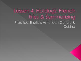Lesson 4: Hotdogs, French Fries & Summarizing