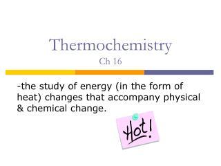 Thermochemistry Ch 16