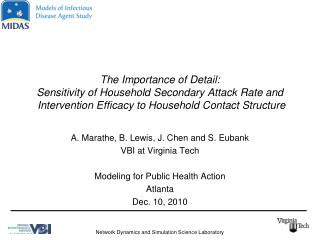 A. Marathe, B. Lewis, J. Chen and S. Eubank VBI at Virginia Tech Modeling for Public Health Action