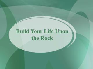 Build Your Life Upon the Rock