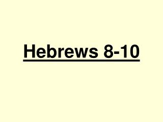 Hebrews 8-10