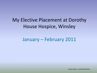 My Elective Placement at Dorothy House Hospice,  Winsley January – February 2011