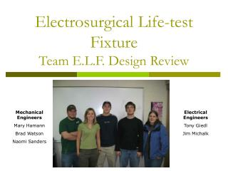 Electrosurgical Life-test Fixture Team E.L.F. Design Review