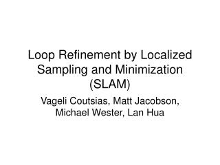 Loop Refinement by Localized Sampling and Minimization (SLAM)