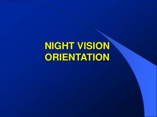 NIGHT VISION ORIENTATION