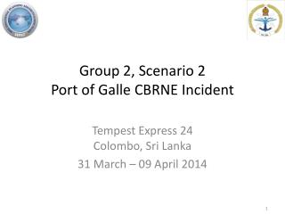 Group  2,  Scenario  2 Port of Galle  CBRNE  Incident