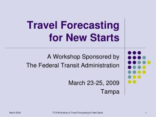 FTA Workshop on Travel Forecasting for New Starts