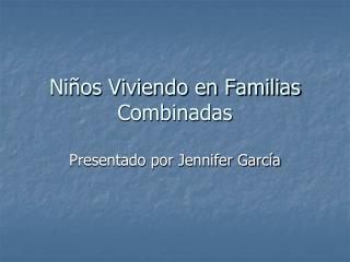 Niños Viviendo en Familias Combinadas