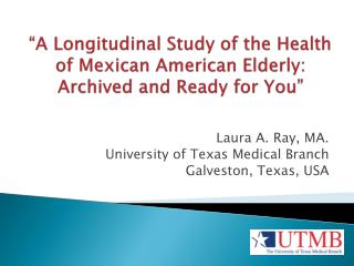 """A Longitudinal Study of the Health of Mexican American Elderly: Archived and Ready for You"""
