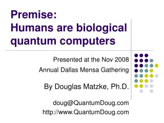 Premise: Humans are biological quantum computers