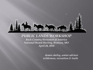 PUBLIC LANDS WORKSHOP Back Country Horsemen of America National Board Meeting, Branson, MO