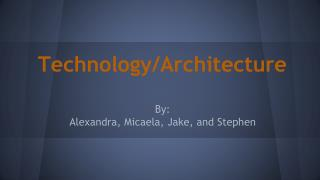 Technology/Architecture