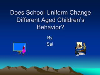 Does School Uniform Change Different Aged Children's Behavior?