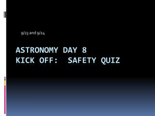 Astronomy day 8 Kick off:   Safety quiz