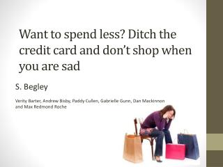 Want to spend less? Ditch the credit card  and don't  shop when you are sad
