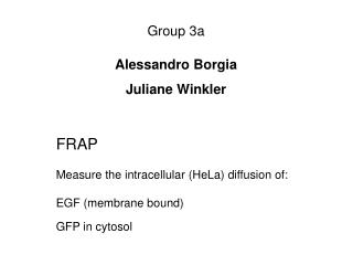FRAP Measure the intracellular (HeLa) diffusion of: EGF (membrane bound) GFP in cytosol