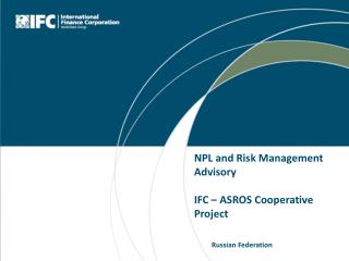 NPL and Risk Management Advisory IFC – ASROS Cooperative Project Russian Federation