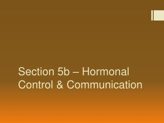 Section 5b – Hormonal Control & Communication