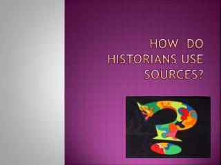 How  do Historians use sources?