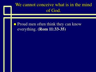 We cannot conceive what is in the mind of God.