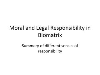 Moral and Legal Responsibility in  Biomatrix