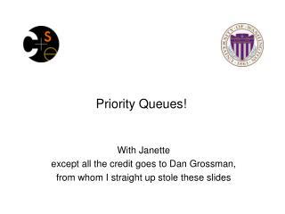 Priority Queues!