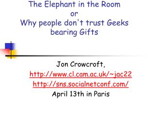 The Elephant in the Room or Why people don't trust Geeks bearing Gifts