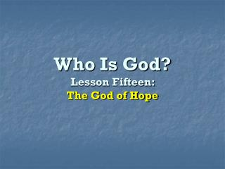 Who Is God? Lesson Fifteen:  The God of Hope