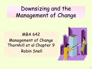 Downsizing and the Management of Change