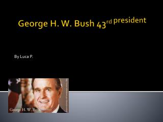 George H. W. Bush 43 rd  president